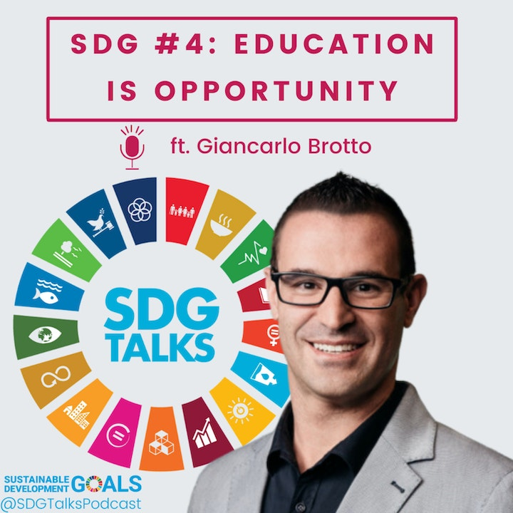 SDG # 4: Education is Opportunity with Giancarlo Brotto