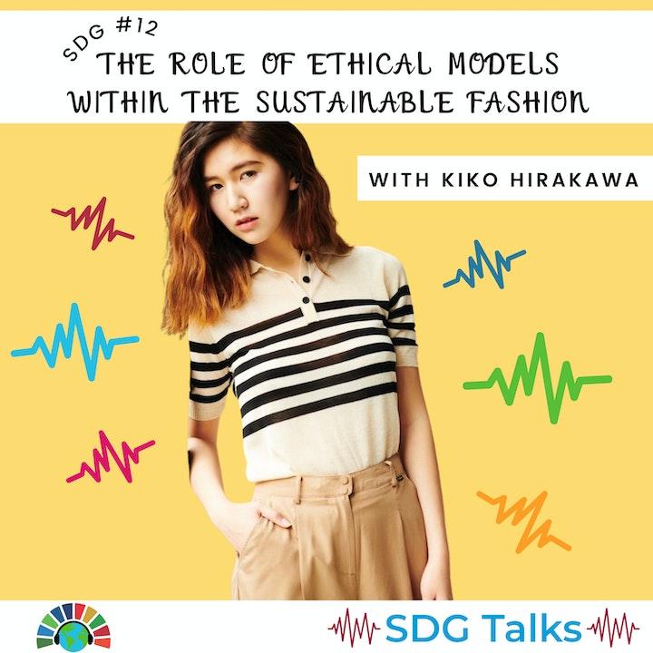 SDG #12: The Role of Ethical Models within Sustainable Fashion with Kiko Hirakawa