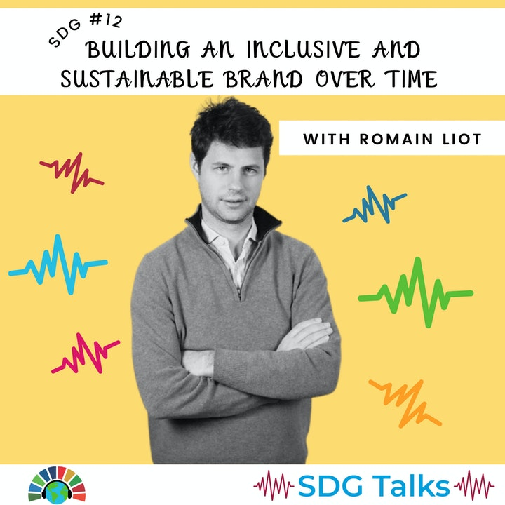 SDG 12 | Building an Inclusive & Sustainable Brand Over Time | Romain Liot