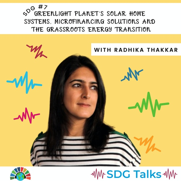 SDG 7 | GreenLight Planet's Solar Home Systems, Microfinancing Solutions & the Grassroots Energy Transition | Radhika Thakkar Image