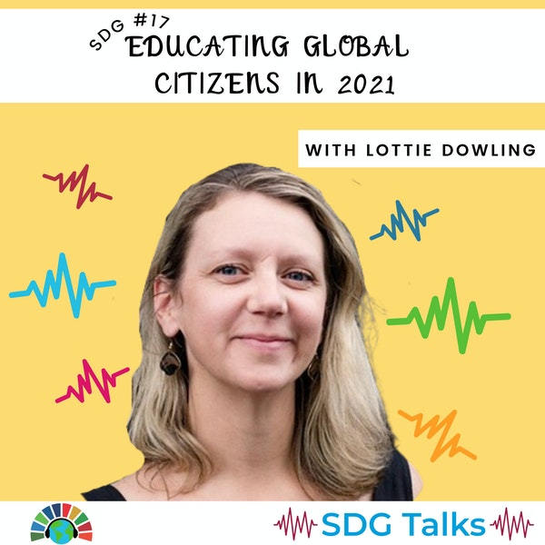 SDG 17 | Educating Global Citizens in 2021 | Lottie Dowling Image