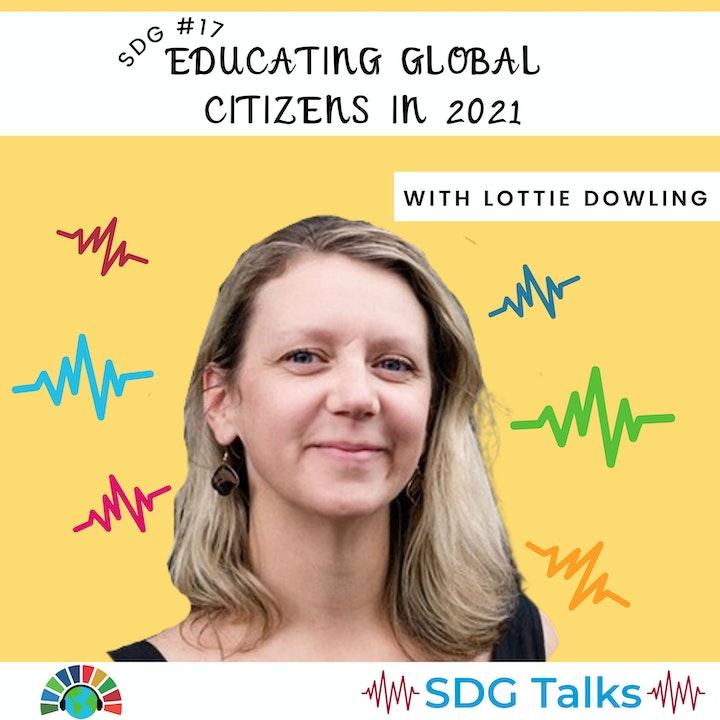 SDG 17 | Educating Global Citizens in 2021 | Lottie Dowling