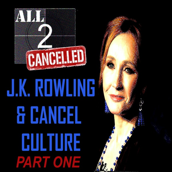 ALL2CANCELLED- J.K. ROWLING AND CANCEL CULTURE PART ONE Image