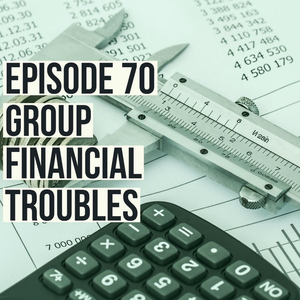 Episode 70 - Group Financial Troubles Image