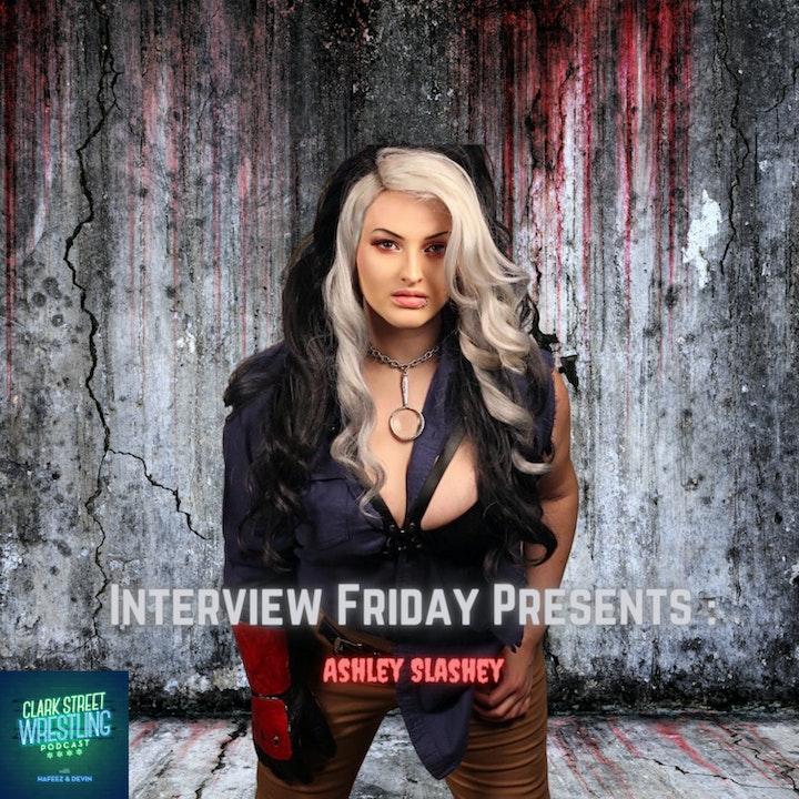 Episode image for Interview Friday Presents: Ashley Slashey