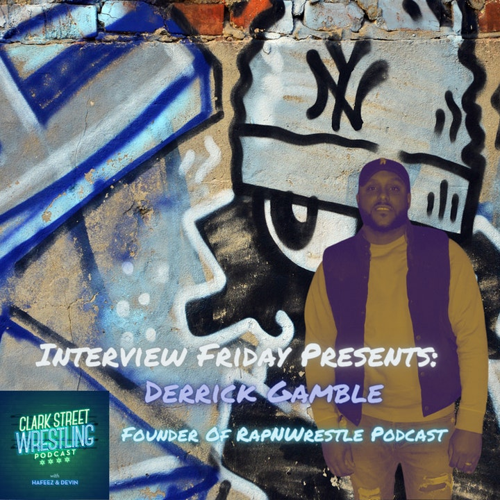 Episode image for Interview Friday Presents : Derrick Gamble  Founder Of The RapNWrestle Podcast Pt.1