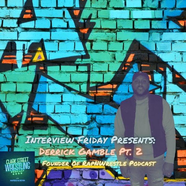 Interview Friday Presents : Derrick Gamble Founder Of The RapNWrestle Podcast Pt.2 Image