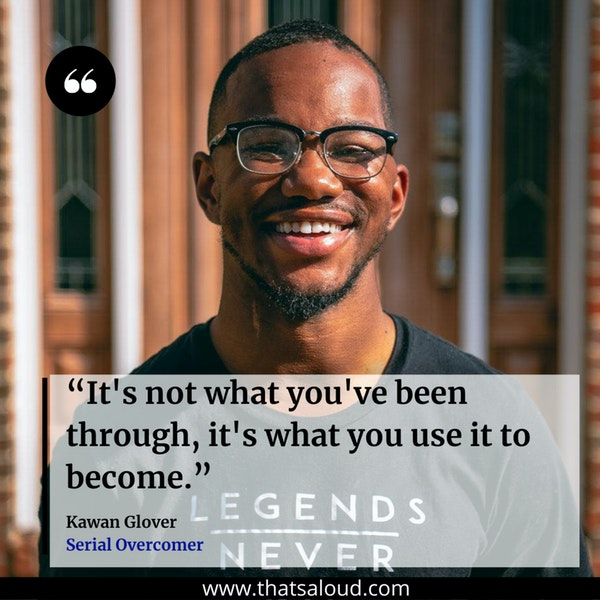 From Victim to Victor w/ Kawan Glover, Serial Overcomer