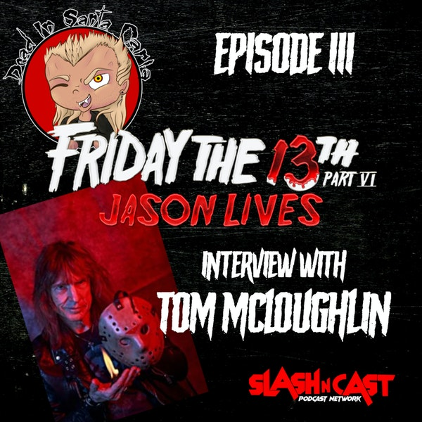 E111. Friday the 13th Part VI: Jason Lives (1986) + Interview with Tom McLoughlin   Discussion/Review