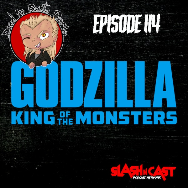 E114. Godzilla: King of the Monsters (2019)   Discussion/Review