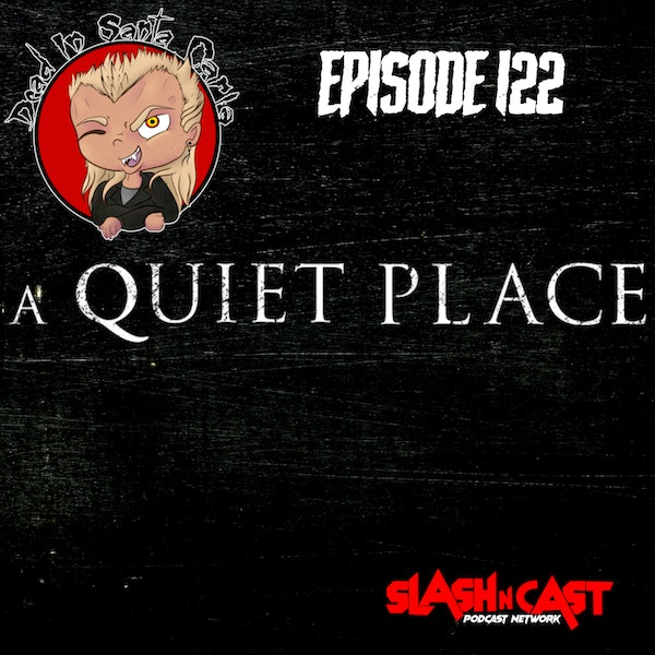 E122. A Quiet Place (2018) | Discussion/Review