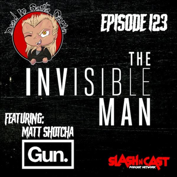 E123. The Invisible Man (2020) ft. Matt Shotcha of GUN Media | Discussion/Review