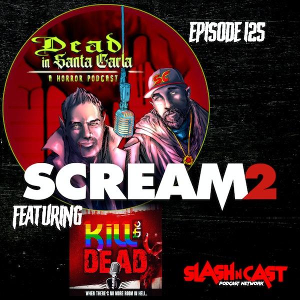 E125. Scream 2 (1997) ft. Kill the Dead | Discussion/Review
