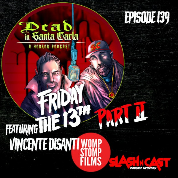 E139. Friday the 13th Part 2 (1981) ft. Vincente DiSanti of Womp Stomp Films | Discussion/Review