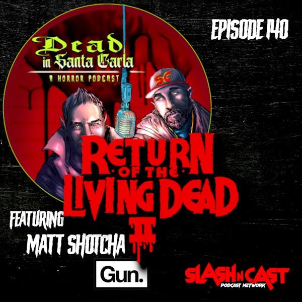 E140. Return of the Living Dead II (1988) ft. Matt Shotcha of Gun Media | Discussion/Review