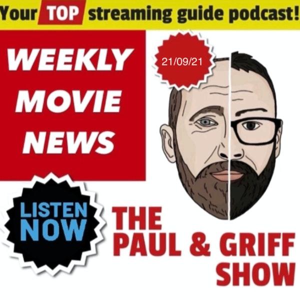 Paul & Griff's Weekly Movie News 21/09/21