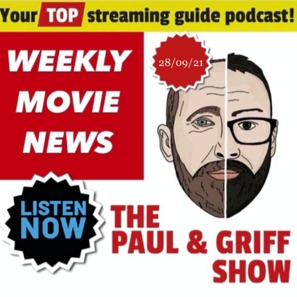 Paul & Griff's Weekly Movie News 28/09/21