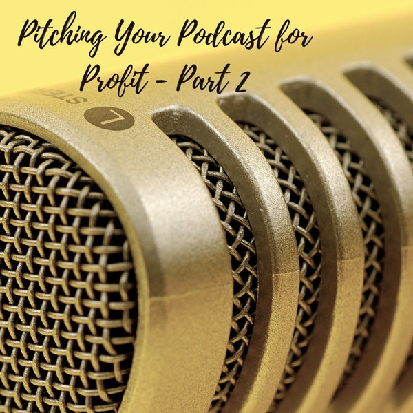 Pitching Your Podcast for Profit Part 2