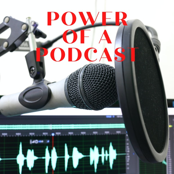 Power of a Podcast - Eps. #253