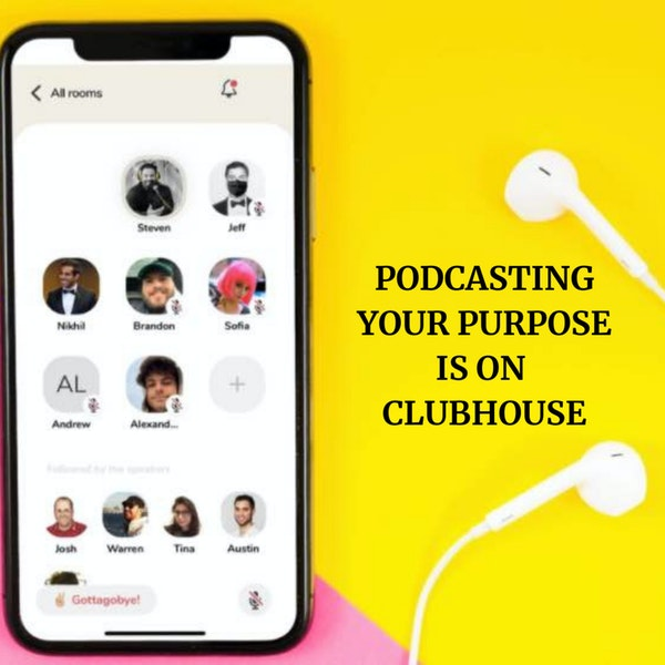 """Podcasting Your Purpose"" is on Clubhouse"