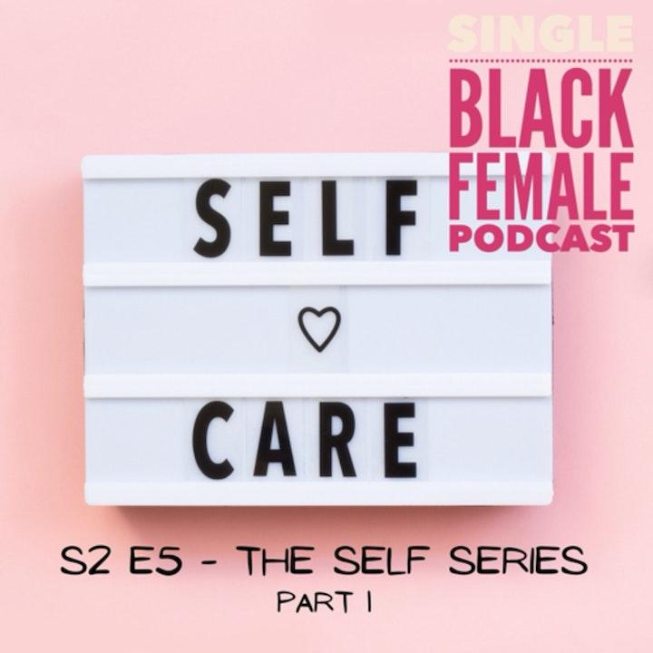 S2 E5 - The Self Series Part 1 (Self Care)