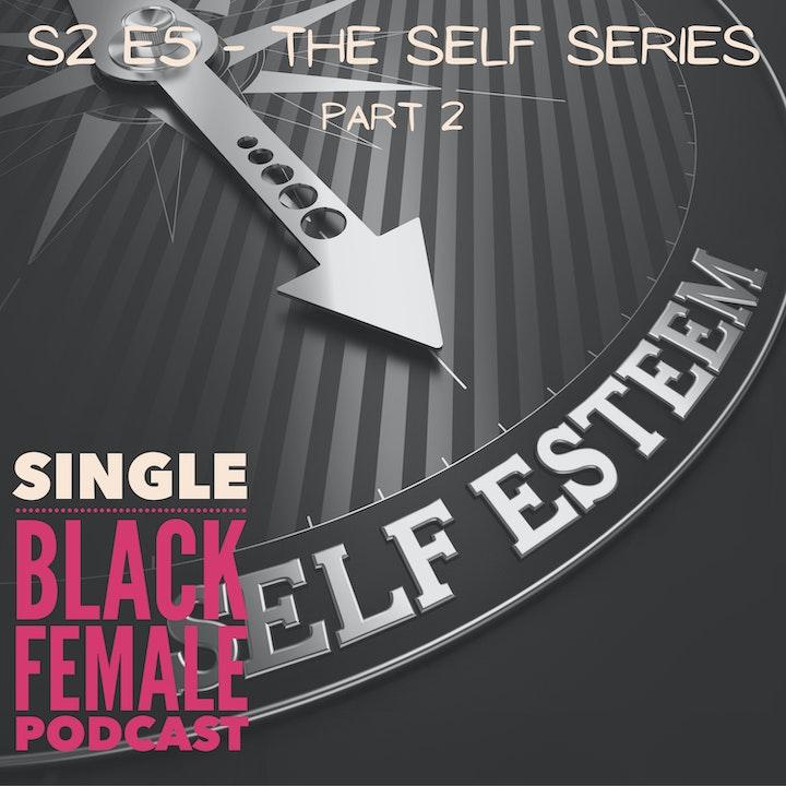 The Self Series Part 2 - Self Esteem S2 E6