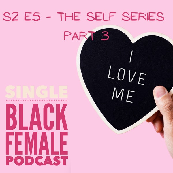 The Self Series Part 3 - Self Love S2 E7 Image