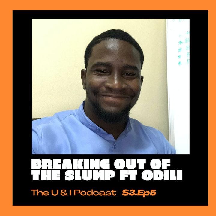 Season 3; Episode 5: The U & I Podcast - Breaking Out Of The Slump ft Odili