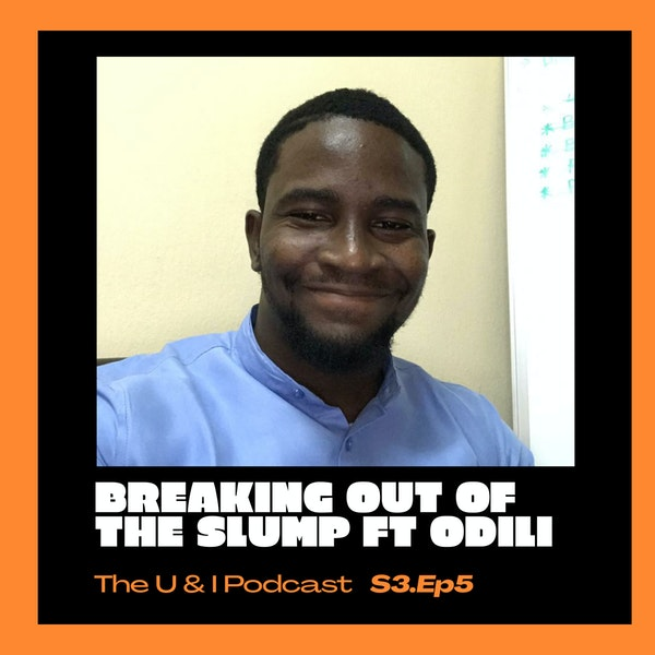 Season 3; Episode 5: The U & I Podcast - Breaking Out Of The Slump ft Odili Image