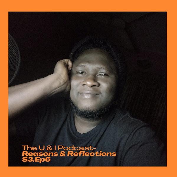 Season 3; Episode 6: The U & I Podcast - Reasons & Reflections Image