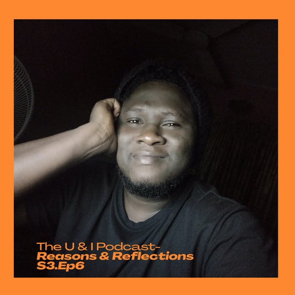 Season 3; Episode 6: The U & I Podcast - Reasons & Reflections Image