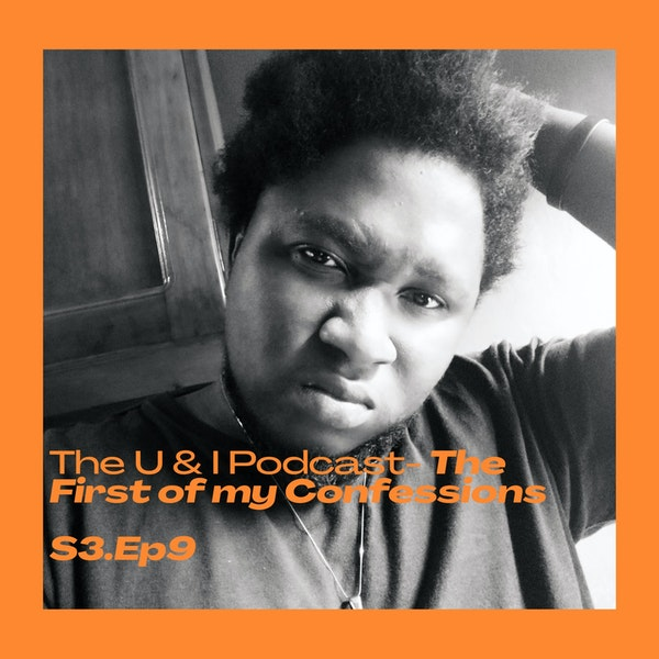 Season 3; Episode 9: The U & I Podcast - The First of my Confessions Image
