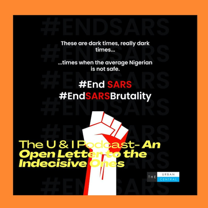 Episode 00 - An Open Letter to the indecisive ones #EndSARS