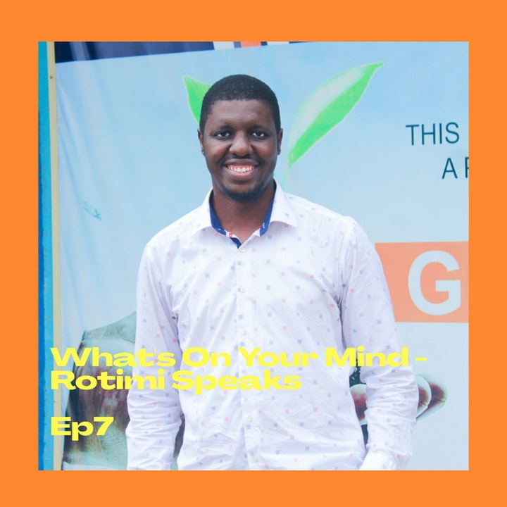The U & I Podcast Presents: What's On Your Mind - Rotimi Speaks Episode 7