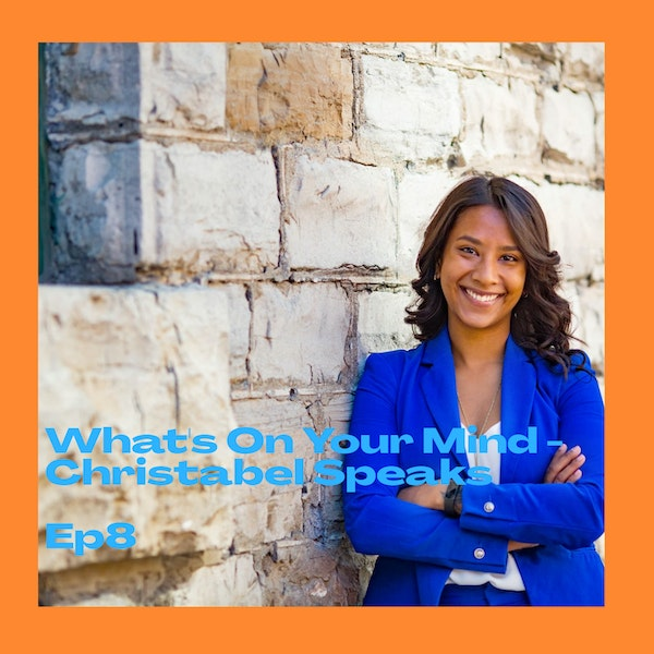 The U & I Podcast Presents: What's On Your Mind - Christabel Speaks Episode 8 Image