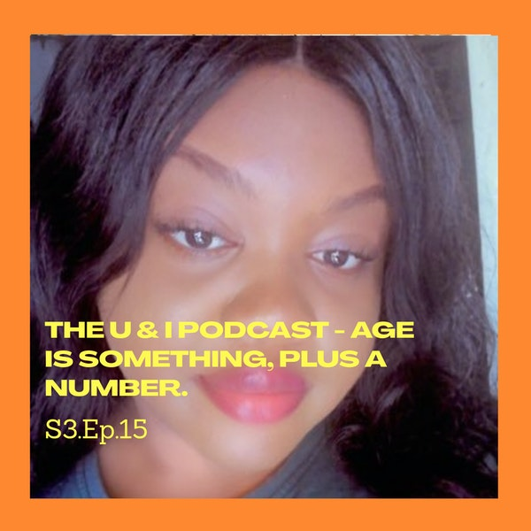 Season 3; Episode 15: The U & I Podcast - Age is Something, Plus a Number Image
