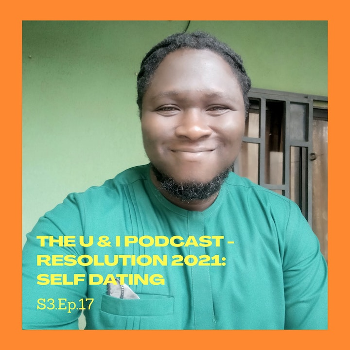 Season 3; Episode 17: The U & I Podcast - Resolution 2021: Self Dating