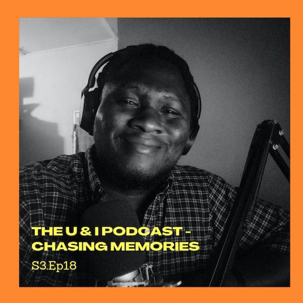 Season 3; Episode 18: The U & I Podcast - Chasing Memories Image