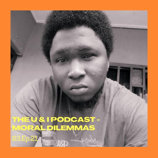 Season 3; Episode 21: The U & I Podcast - Moral Dilemmas