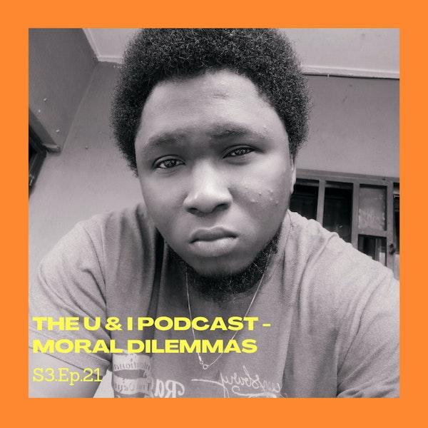 Season 3; Episode 21: The U & I Podcast - Moral Dilemmas Image