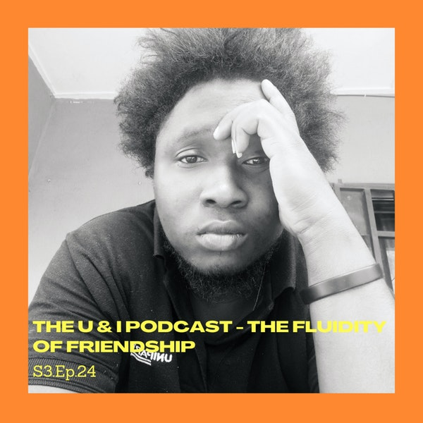 Season 3; Episode 24: The U & I Podcast - The Fluidity of Friendship Image