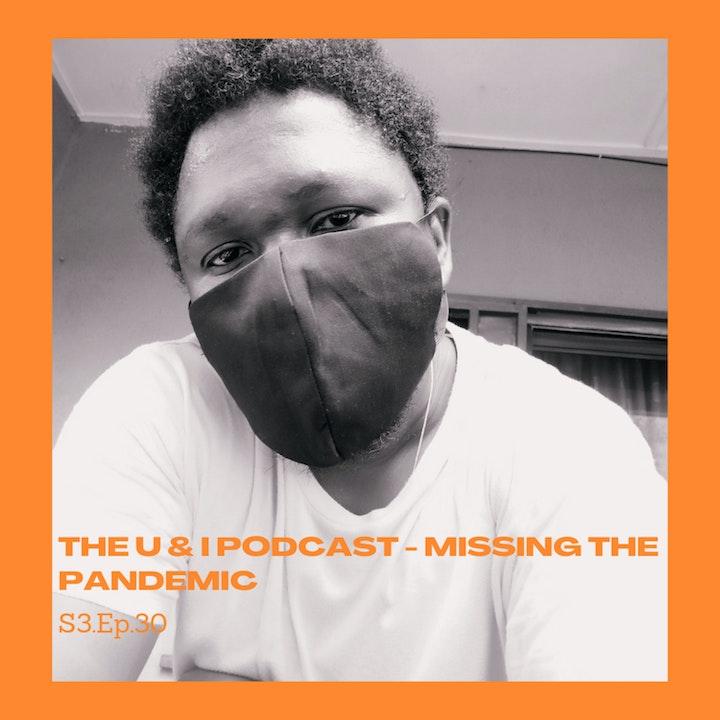 Season 3; Episode 30: The U & I Podcast - Missing The Pandemic