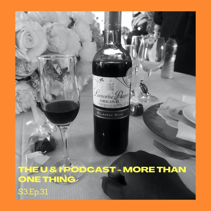 Season 3; Episode 31: The U & I Podcast - More Than One Thing