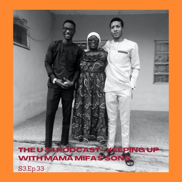 Season 3; Episode 33 (Finale): The U & I Podcast - Keeping up with Mama Mifa's Sons Image