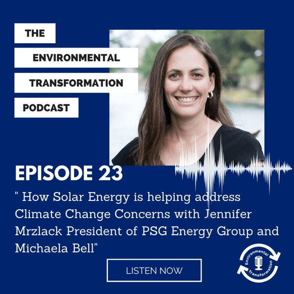 How Solar Energy is helping address Climate Change Concerns with Jennifer Mrzlack President of PSG Energy Group and Michaela Bell. Image