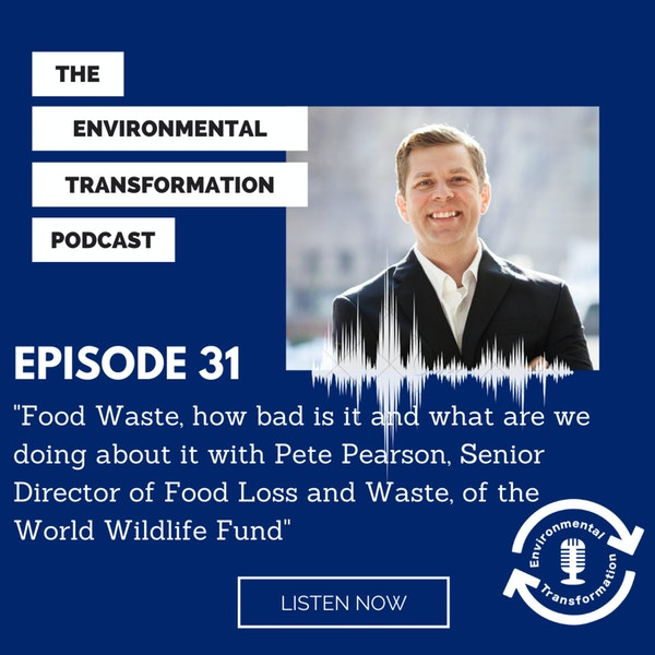 Food Waste, how bad is it and what are we doing about it with Pete Pearson, Senior Director of Food Loss and Waste, of the World Wildlife Fund. Image