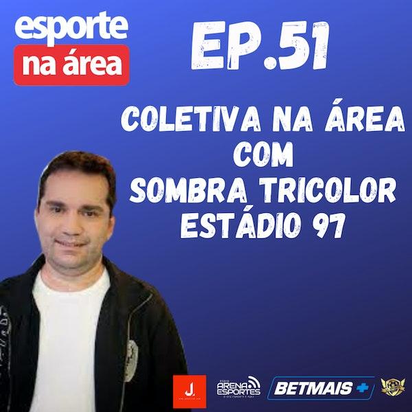 Episódio #51 - Sombra Tricolor - Estádio 97 Image