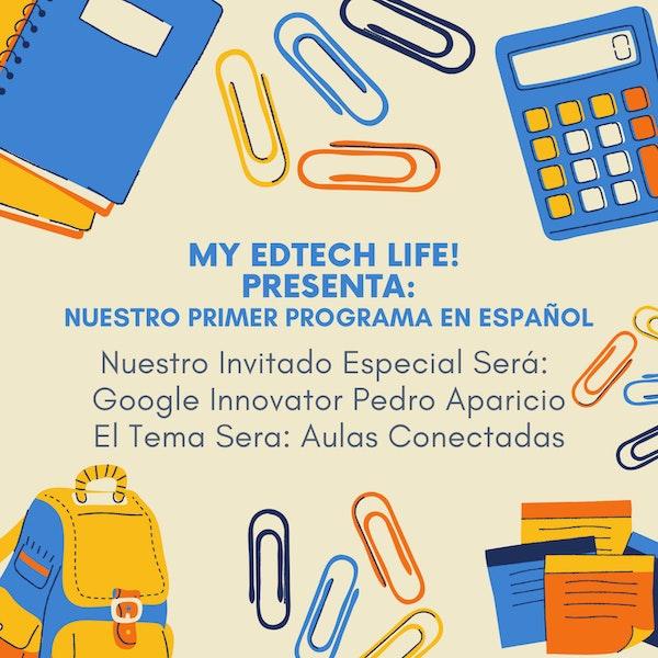 Episode 08: Aulas Conectadas con Google Innovator Pedro Aparicio (Español) Image