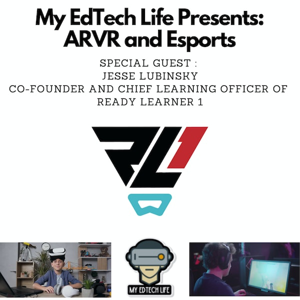 Episode 24: My EdTech Life Presents: #ARVR and #Esports with Jesse Lubinsky Image