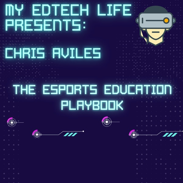 Episode 26: My EdTech Life Presents: Esports with Chris Aviles Image